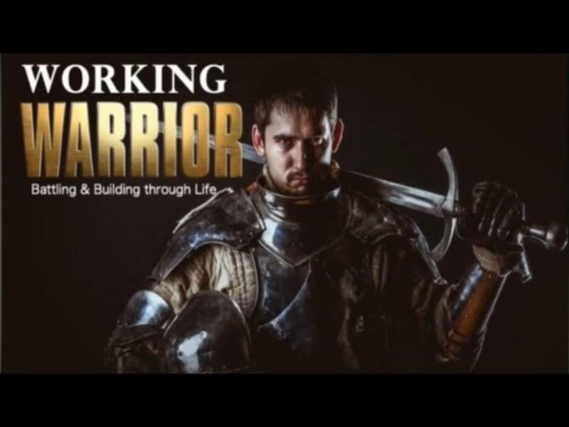 Working Warriors: Battling & Building thru Life