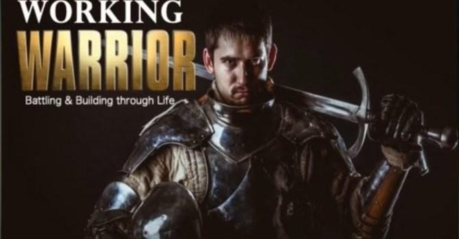 Working Warrior: Battling & Building thru Life