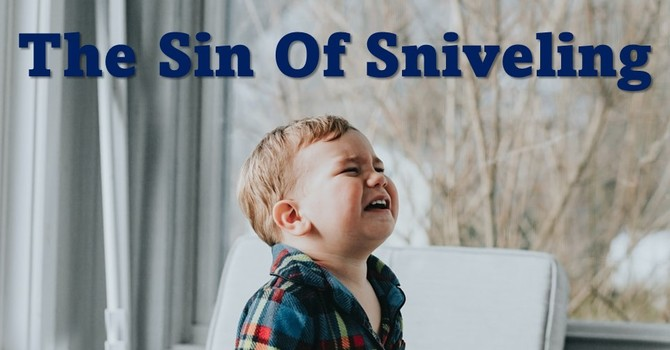 The Sin of Sniveling