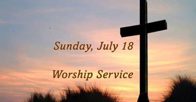 Sunday, July 18 Worship Service