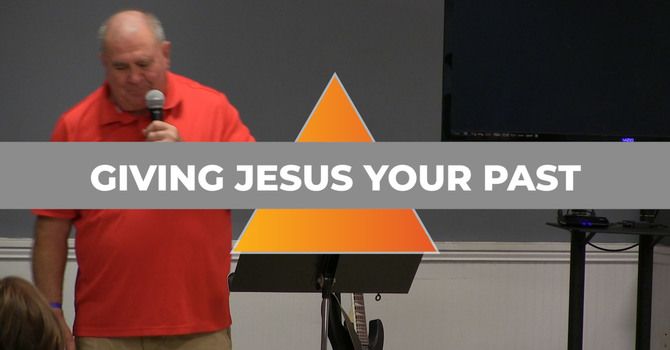 Giving Jesus Your Past