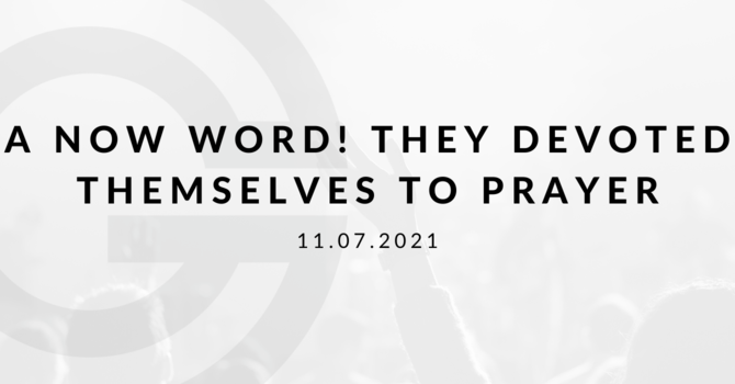 A Now Word! They Devoted Themselves to Prayer