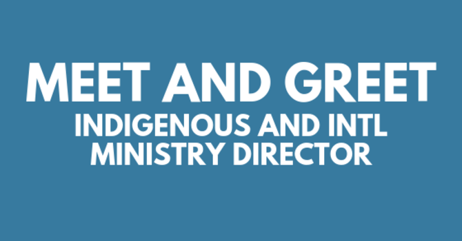 Meet and Greet New Indigenous Ministry Director