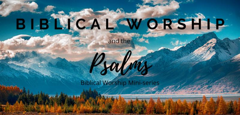 Biblical Worship & the Psalms