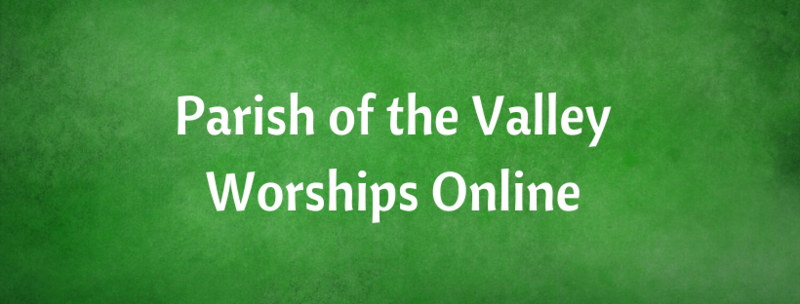 Parish of the Valley Worships Online for Sunday, July 25, 2021
