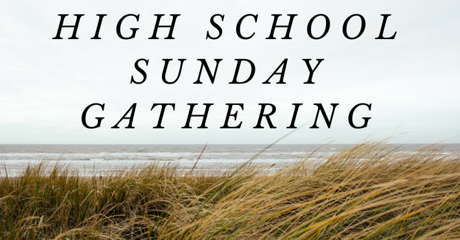 High School Sunday Gathering
