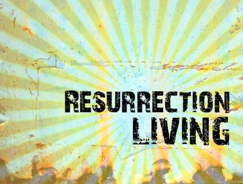 Resurrection Living - Part 1