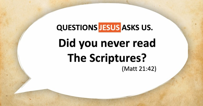 Did You Never Read The Scriptures?