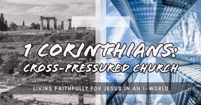 1 Corinthians: A Cross-Pressured Church