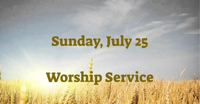 Sunday, July 25 Worship Service