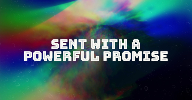 Sent with a Powerful Promise
