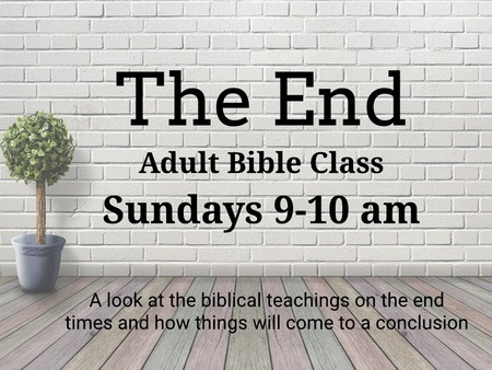 "Adult Bible Class: ""The End"""