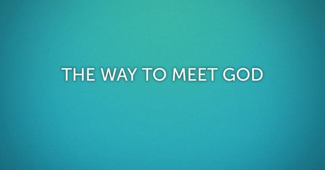 The Way To Meet God
