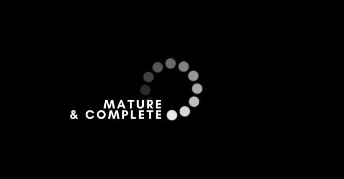 Mature & Complete