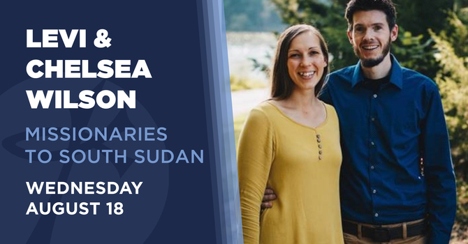 Levi & Chelsea Wilson, Missionaries to South Sudan
