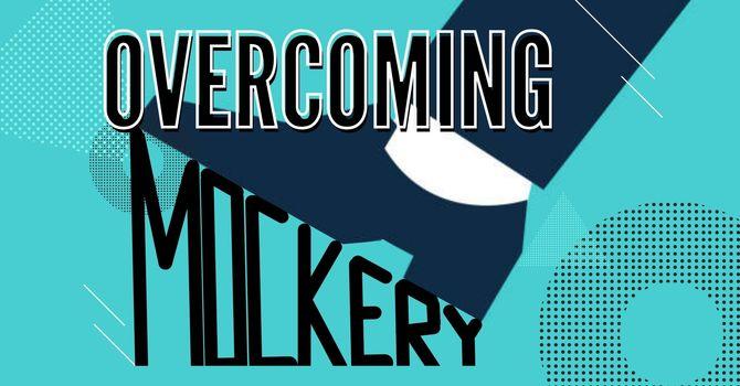 OVERCOMING MOCKERY