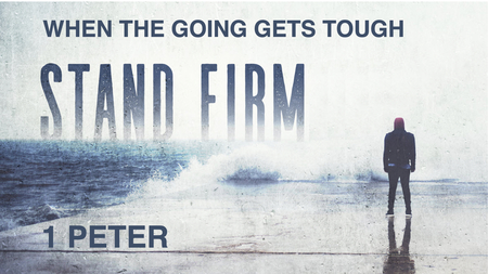When The Going Gets Tough | Stand Firm