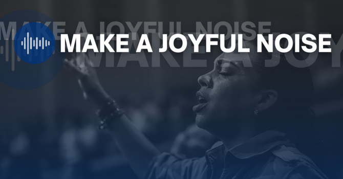 Make A Joyful Noise: Part 8 - Blessed Be Your Name
