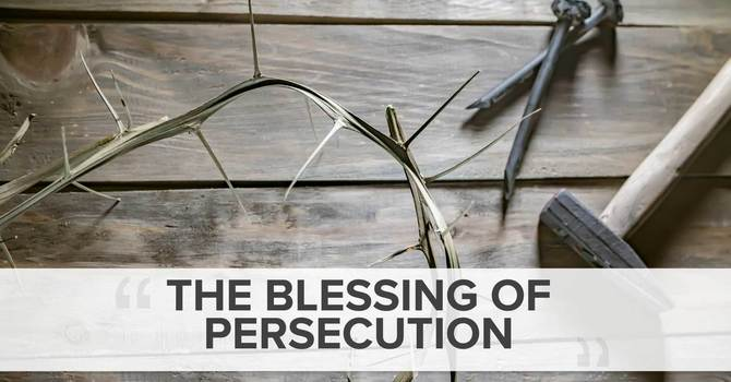The Blessing of Persecution