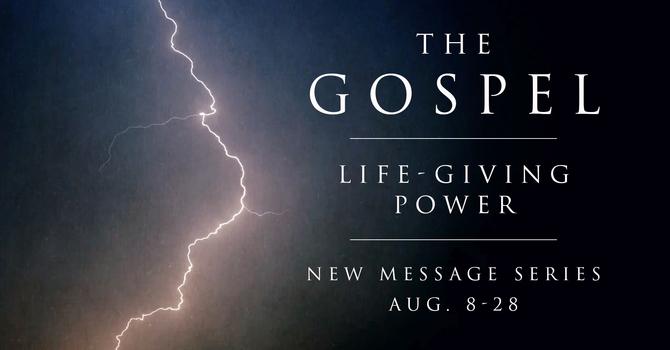 THE GOSPEL: LIFE-GIVING POWER