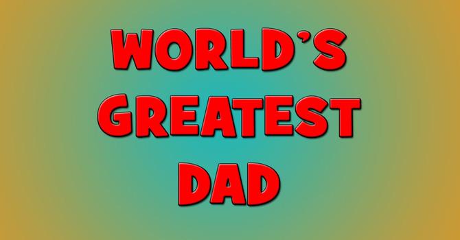 World's Greatest Dad! image
