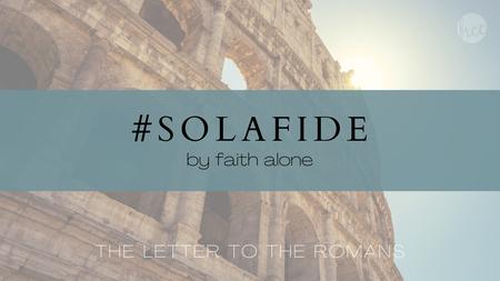 #SOLAFIDE - by faith alone