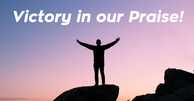 Victory in our Praise!