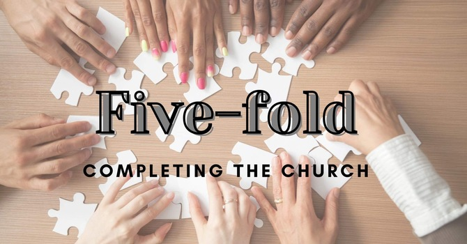 FiveFold Ministry - Completing the Church - Dr. Evan Butcher