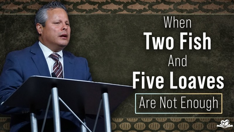 When Two Fish and Five Loaves Are Not Enough   Pastor Tim Zuniga