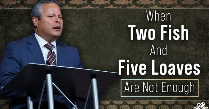 When Two Fish and Five Loaves Are Not Enough | Pastor Tim Zuniga