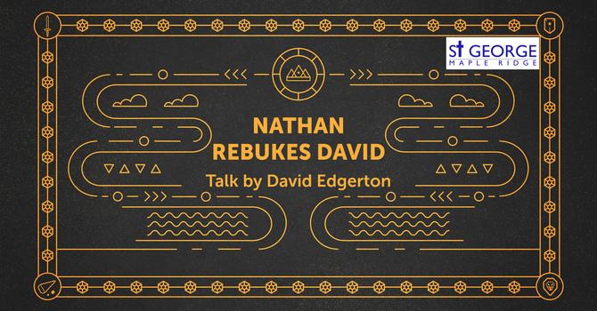 "Talk ""Nathan Rebukes David"" image"