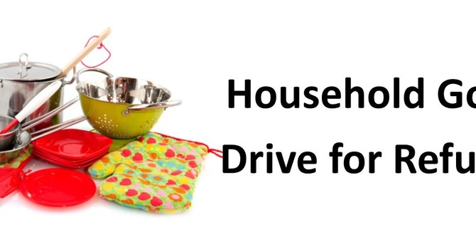 Household Goods Drive for Refugees!