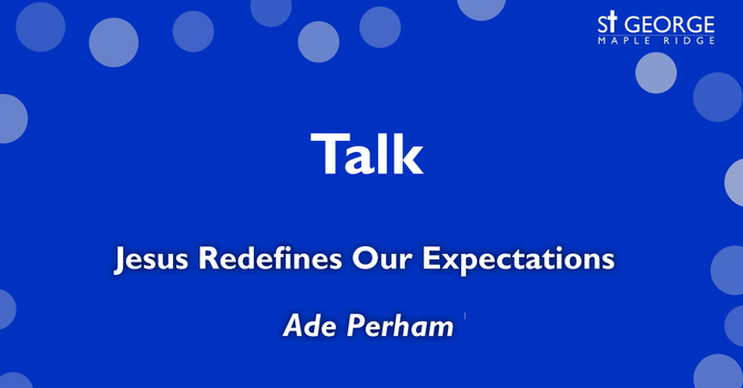 "Talk ""Jesus Redefines Our Expectations"" image"