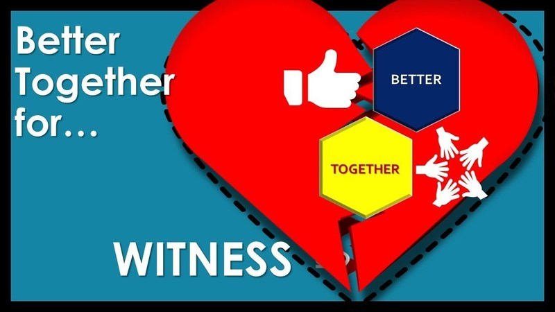 Better Together for Witness