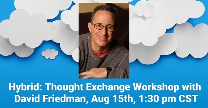 Hybrid-Thought Exchange Workshop w/David Friedman