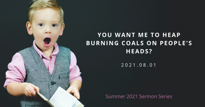 2 You Want Me to Heap Burning Coals on People's Heads?