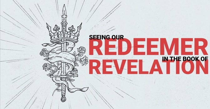 Seeing Our Redeemer in Revelation image