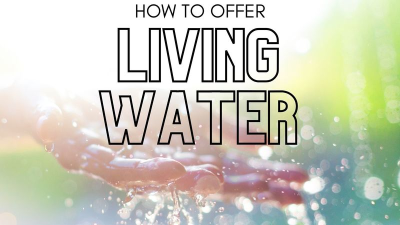 How To Offer Living Water