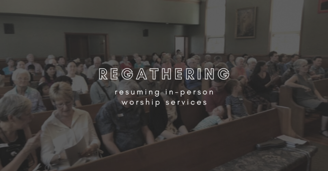 Re-gathering: August 15 - Resuming In-person Worship image