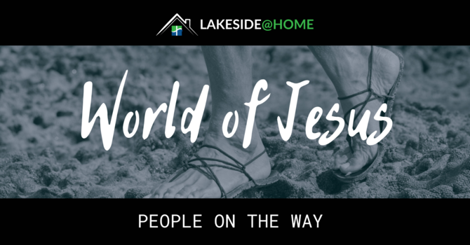 Lakeside@Home | The World of Jesus: The Way
