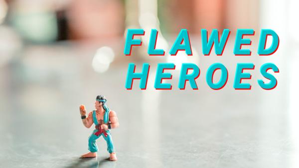 Flawed Heroes