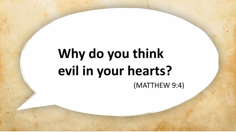 Why Do You Think Evil In Your Hearts?