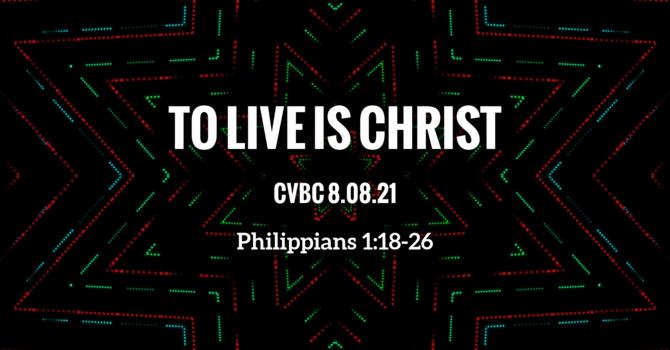 CVBC 8.8.21 {Phil 1:18-26}