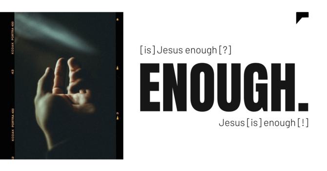 Is Jesus Enough? Jesus IS Enough!