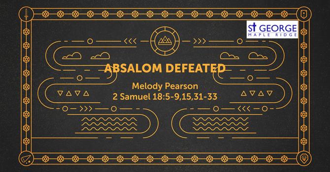 "Talk ""Absalom Defeated"" Aug 8, 2021 image"