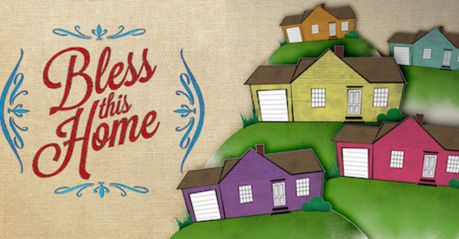 Bless This Home - Week 1 (9am Contemporary)