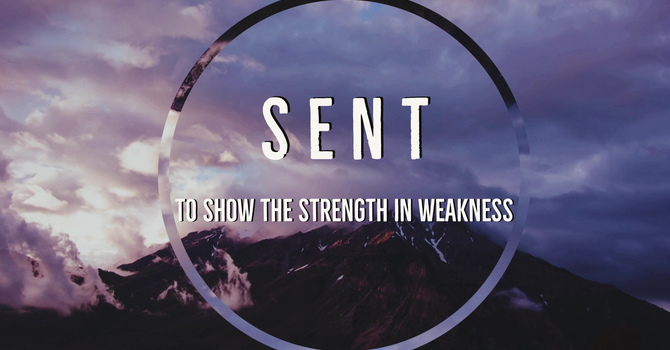 Sent to Show the Strength of Weakness