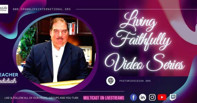 "Recent Livestream ""Living Faithfully"""