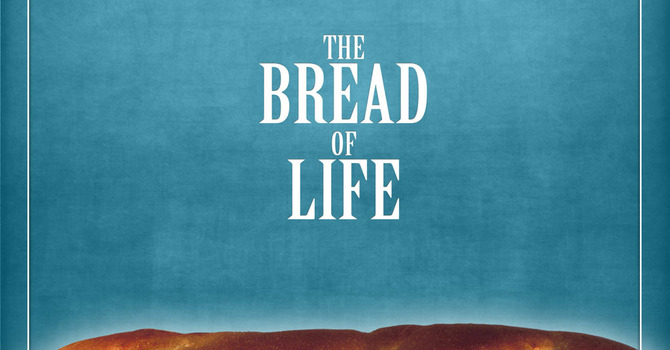 Seeking and Receiving the Bread of Life