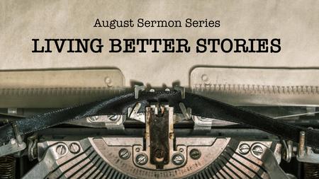 Living Better Stories